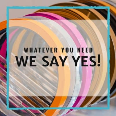 Whatever You Need, We Say Yes!