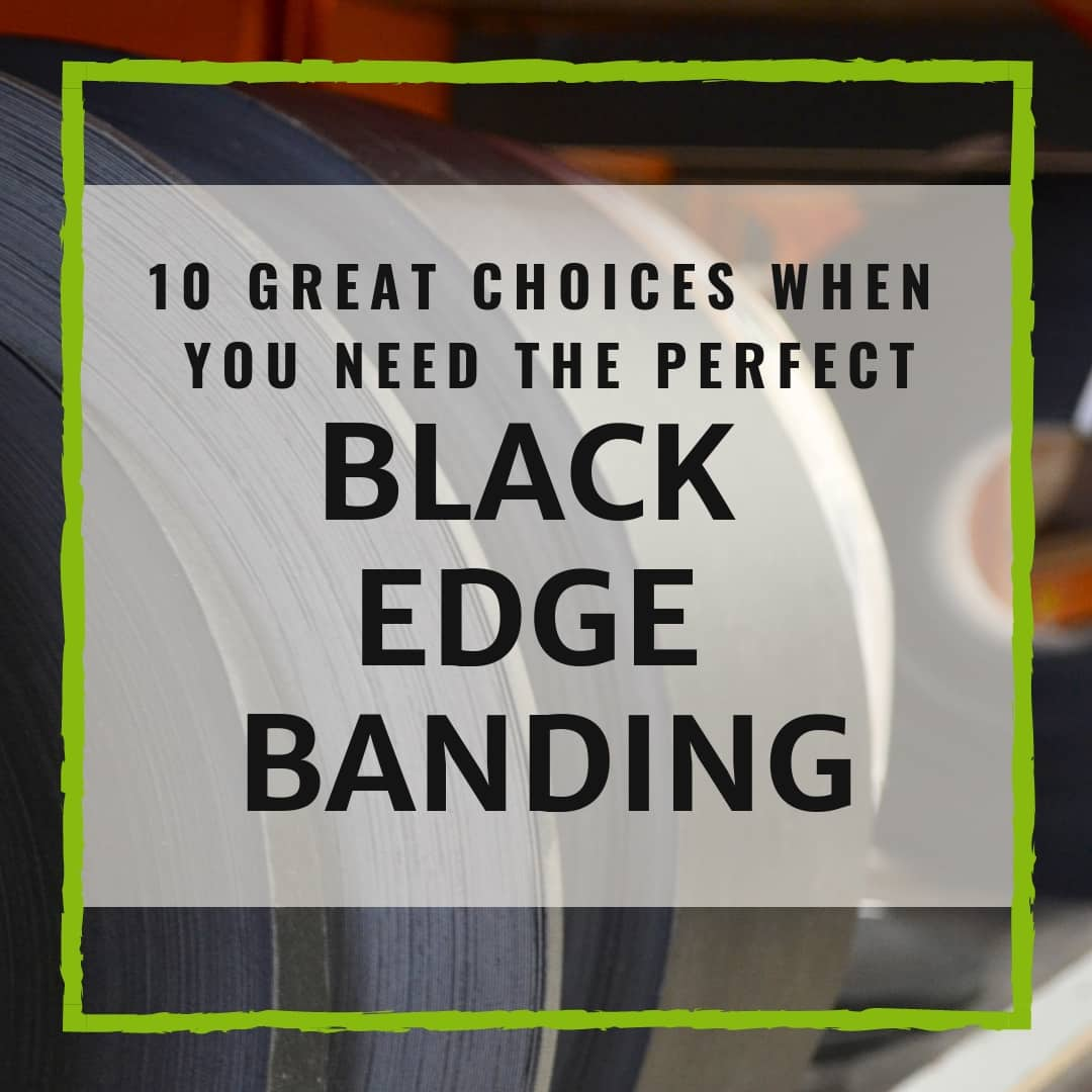 10 GREAT CHOICES WHEN YOU NEED THE PERFECT BLACK EDGE BANDING - Expert Advice From Cadre Components, The UK's Leading Provider Of Edge Banding