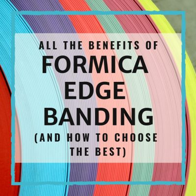 All The Benefits Of Formica Edge Banding (And How To Choose The Best)