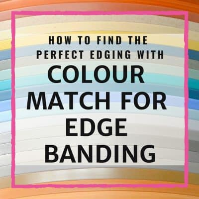 How To Find The Perfect Edging With Colour Match For Edge Banding