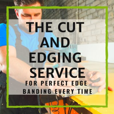 The Cut And Edging Service For Perfect Edge Banding Every Time