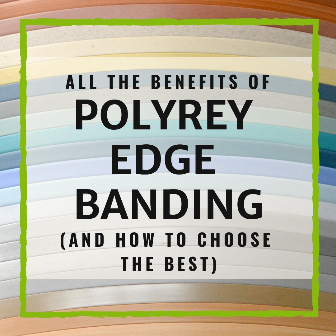 All The Benefits Of Polyrey Edge Banding (And How To Choose The Best)