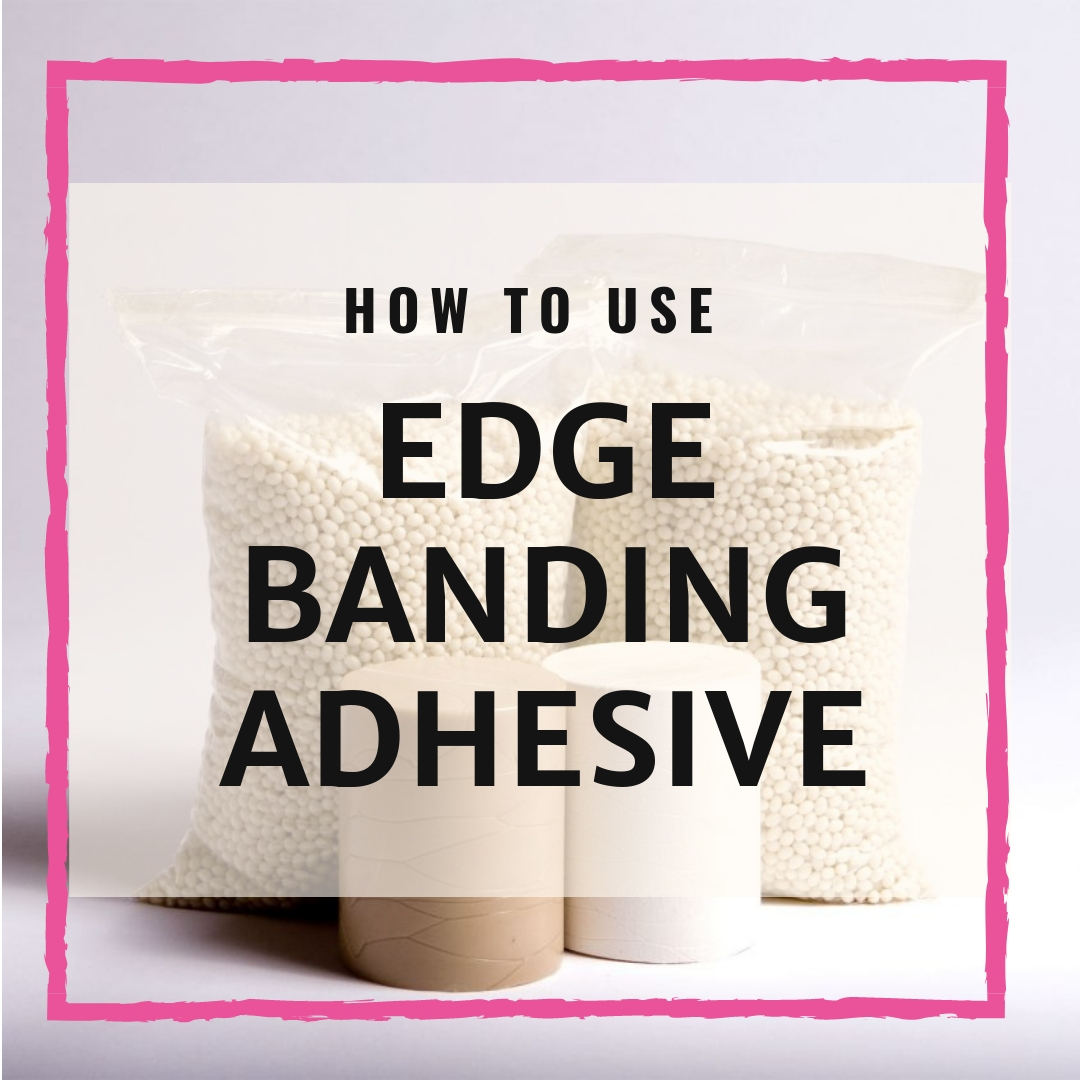 How To Use Edge Banding Adhesive