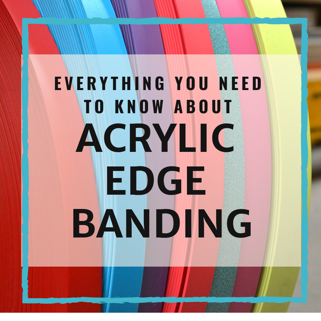 Everything You Need To Know About Acrylic Edge Banding