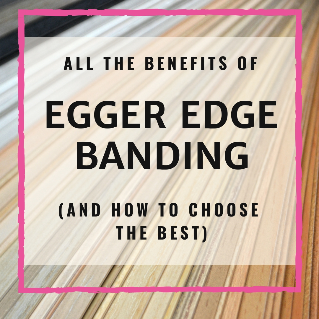 All The Benefits Of Egger Edge Banding (And How To Choose The Best)