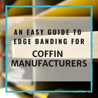 Edge Banding For Coffin Manufacturers