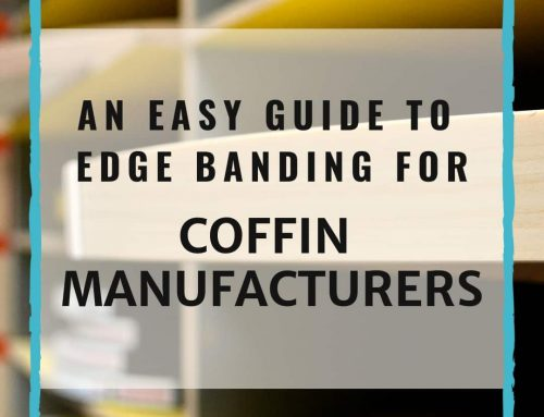 An Easy Guide To Edge Banding For Coffin Manufacturers