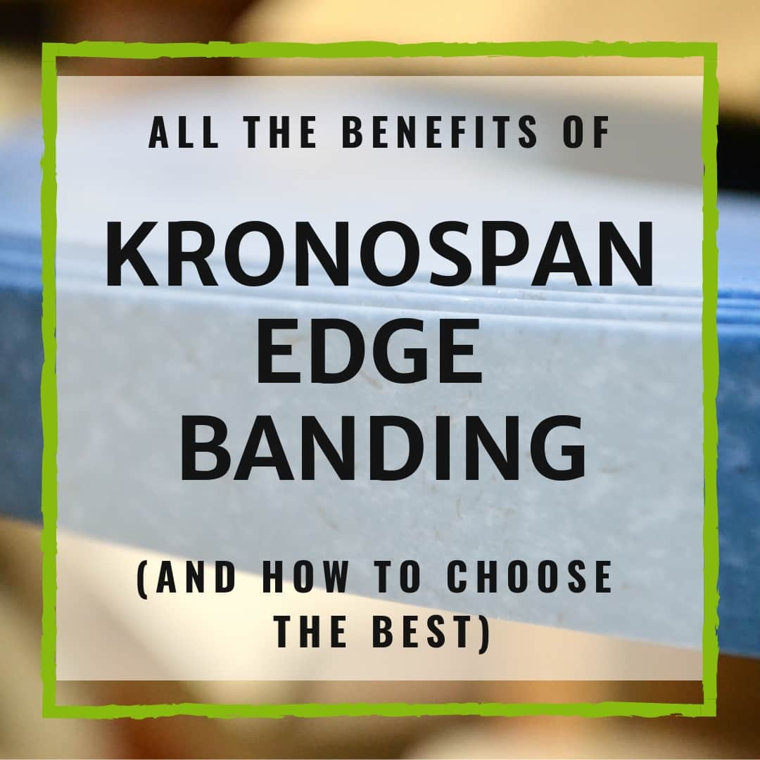 The Benefits Of Kronospan Edge Banding (And How To Choose The Best)
