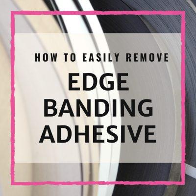 Remove Edge Banding Adhesive